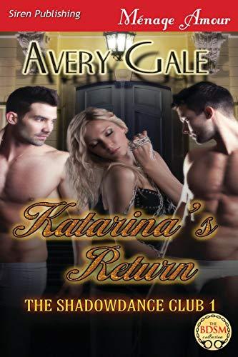 Katarinas Return The Shadowdance Club 1 (Siren Publishing Menage Amour): Avery Gale