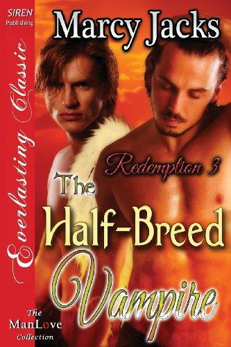 The Half-Breed Vampire Redemption 3 (Siren Publishing Everlasting Classic Manlove): Marcy Jacks