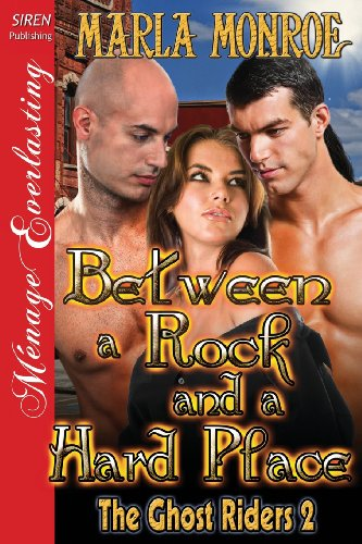 Between a Rock and a Hard Place [The Ghost Riders 2] (Siren Publishing Menage Everlasting): Marla ...