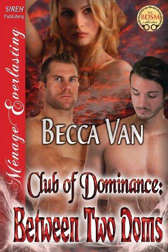 Between Two Doms [Club of Dominance 1] (Siren Publishing Menage Everlasting): Becca Van