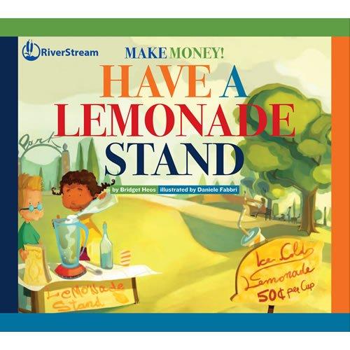 Have a Lemonade Stand (Make Money!): Heos, Bridget