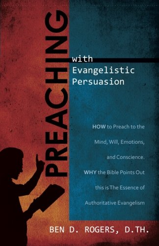 9781622450176: Preaching with Evangelistic Persuasion: How to Preach to the Mind, Will, Emotions, and Conscience
