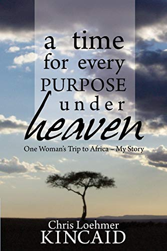 9781622450305: A Time for Every Purpose Under Heaven: One Woman's Trip to Africa – My Story