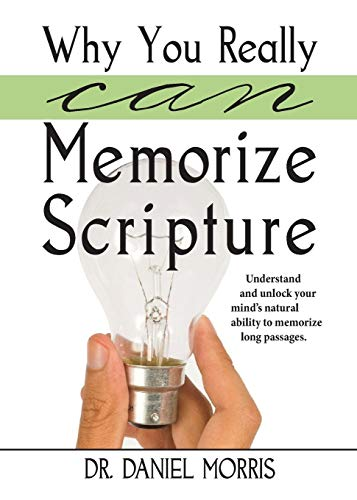Why You Really Can Memorize Scripture: Understand and Unlock Your Minds Natural Ability to Memorize...
