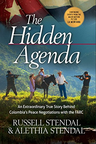 The Hidden Agenda: An Extraordinary True Story Behind Colombia's Peace Negotiations with the ...