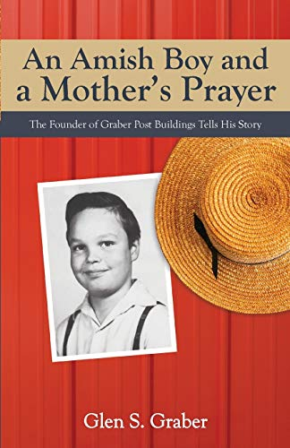 9781622452637: An Amish Boy and a Mother's Prayer: The Founder of Graber Post Buildings Tells His Story