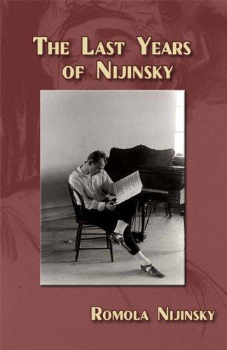 The Last Years of Nijinsky By His: Romola Nijinsky