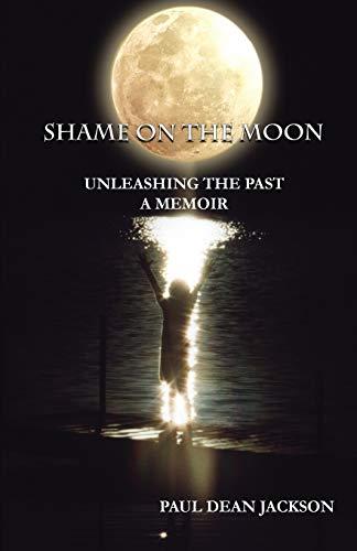 9781622493005: Shame on the Moon: Unleashing The Past, A Memoir
