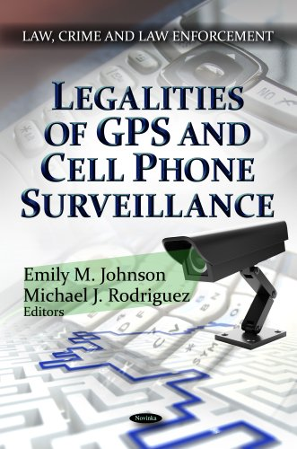 Legalities of GPS and Cell Phone Surveillance (Law, Crime and Law Enforcement)