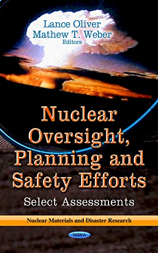 9781622574285: Nuclear Oversight, Planning and Safety Efforts: Select Assessments (Nuclear Materials and Disaster Research)