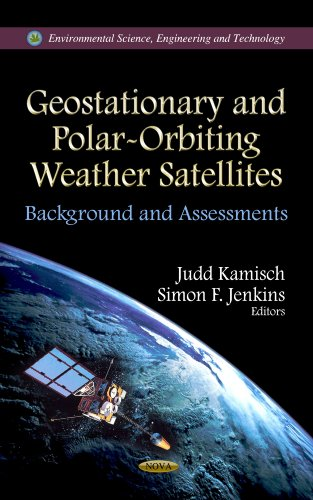 9781622576494: Geostationary and Polar-Orbiting Weather Satellites: Background and Assessments (Environmental Science, Engineering and Technology)