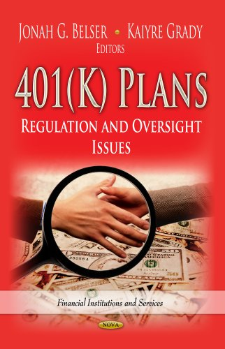 401(K) Plans: Regulation and Oversight Issues: Jonah G. Belser, Kaiyre Grady