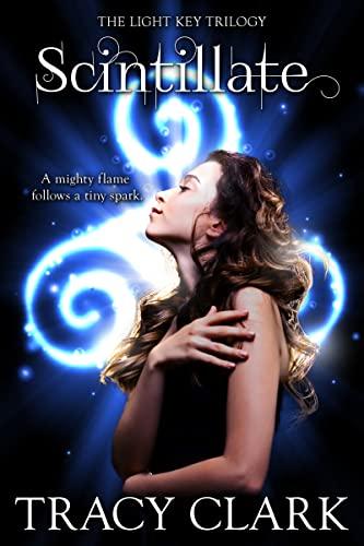 Scintillate: The Light Key Trilogy: Clark, Tracy
