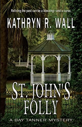 St. John's Folly (Bay Tanner Mysteries): Wall, Kathryn R.
