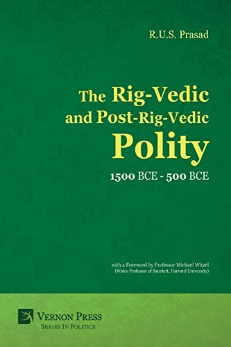 9781622730360: The Rig-Vedic and Post-Rig-Vedic Polity (1500 BCE-500 BCE) (Vernon Series in Politics)