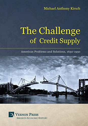 The Challenge of Credit Supply: American Problems and Solutions 1650-1950 (Vernon Series in ...