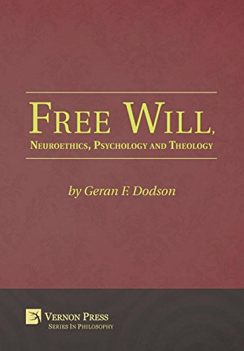 Free Will, Neuroethics, Psychology and Theology (Vernon Series in Philosophy): Geran F. Dodson