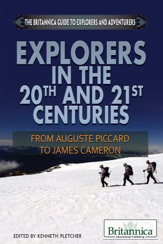 9781622750221: Explorers in the 20th and 21st Centuries: From Auguste Piccard to James Cameron (The Britannica Guide to Explorers and Adventurers)