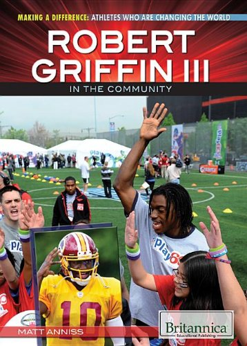 Robert Griffin III in the Community (Making a Difference: Athletes Who Are Changing the World): ...