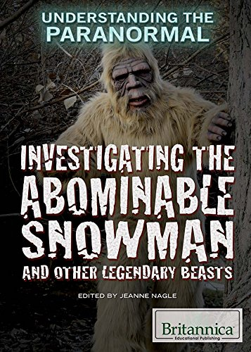 Investigating the Abominable Snowman and Other Legendary Beasts (Understanding the Paranormal): ...