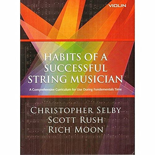 9781622770908: Habits of a Successful String Musician: Violin-A Comprehensive Curriculum for Use During Fundamentals Time-Selby, Christopher-