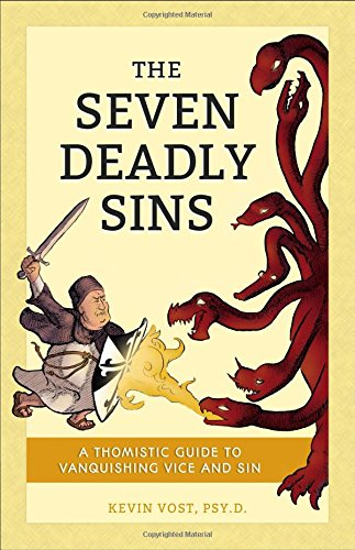 The Seven Deadly Sins (and Their Forty-Four Death-Dealing Daughters): A Thomistic Guide to ...
