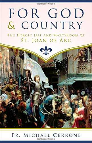 For God and Country the Heroic Life and Martyrdom of St. Joan of Arc: Cerrone, Fr Michael J.; ...