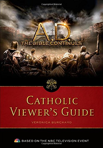 A.D. the Bible Continues: Catholic Viewer's Guide: Aquilina, Mike; Burchard, Veronica