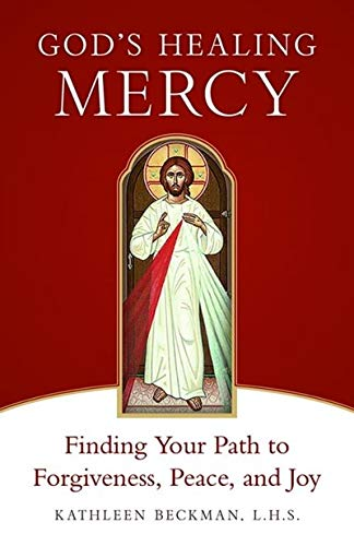 God's Healing Mercy: Finding Your Path to Forgiveness, Peace, and Joy: Kathleen Beckman