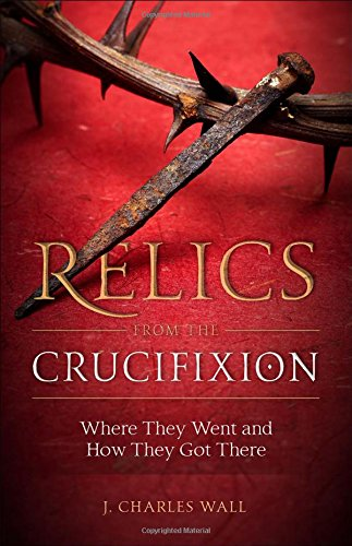 9781622823277: Relics from the Crucifixion
