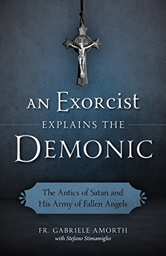 9781622823451: An Exorcist Explains the Demonic: The Antics of Satan and His Army of Fallen Angels