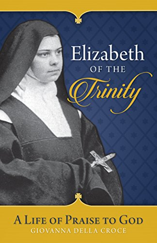 9781622823789: Elizabeth of the Trinity: A Life of Praise to God