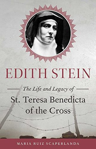 Edith Stein: The Life and Legacy of: Ruiz Scaperlanda, Maria