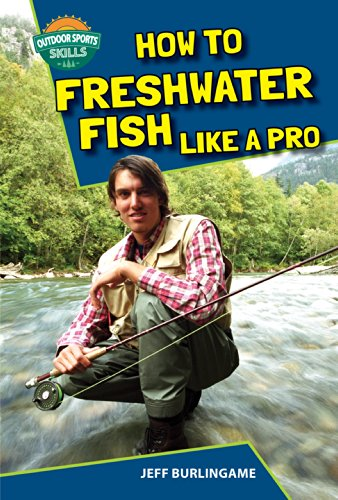How to Freshwater Fish Like a Pro (Outdoor Sports Skills): Burlingame, Jeff