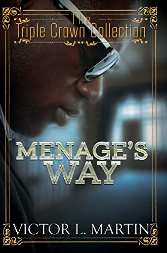 Menage's Way: Triple Crown Collection: Martin, Victor L.