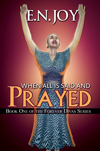 When All Is Said and Prayed: Book One of the Forever Diva Series: Joy, E. N.