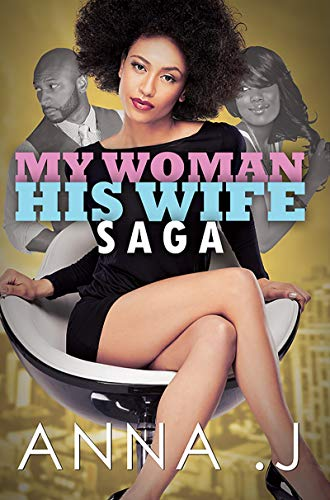 My Woman His Wife Saga (Urban Books): J., Anna
