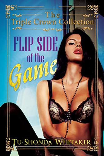 Flip Side of the Game : Triple Crown Collection: Tu-Shonda L. Whitaker