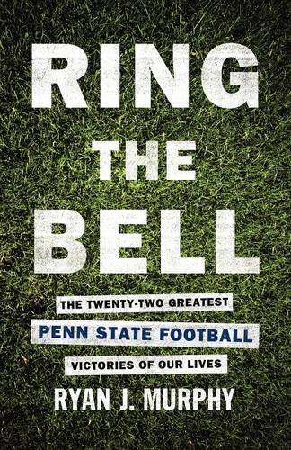 9781622870103: Ring the Bell: The Twenty-Two Greatest Penn State Football Victories of Our Lives