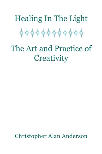 9781622871650: Healing in the Light & the Art and Practice of Creativity