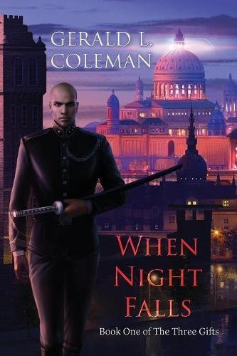 When Night Falls: Book One of the Three Gifts: Coleman, Gerald L.
