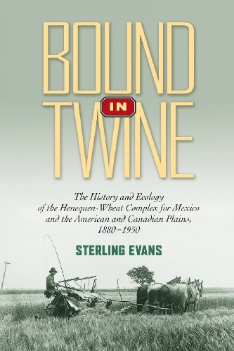 9781622880010: Bound in Twine: The History and Ecology of the Henequen-Wheat Complex for Mexico and the American and Canadian Plains, 1880-1950
