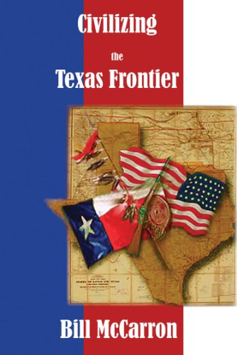 Civilizing the Texas Frontier: The Love Story: McCarron, William