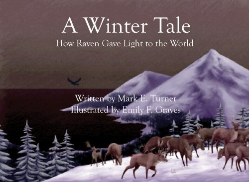 A Winter Tale: How Raven Gave Light to the World (Hardcover): Mark E. Turner