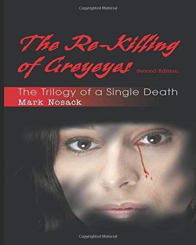 9781622958535: The Re-Killing of Greyeyes: The Trilogy of a Single Death