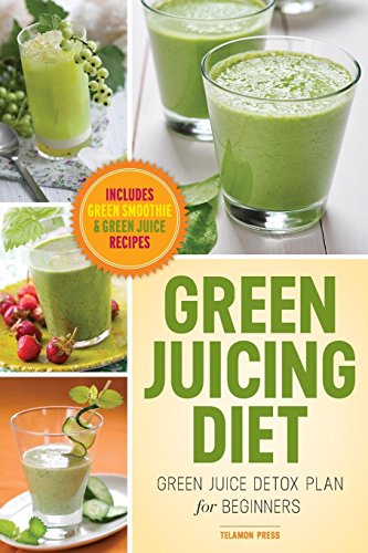 9781623150549: Green Juicing Diet: Green Juice Detox Plan for Beginners-Includes Green Smoothies and Green Juice Recipes