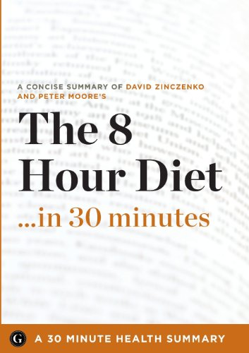 9781623150808: The 8-Hour Diet: Watch the Pounds Disappear Without Watching What You Eat by David Zinczenko and Peter Moore (30 Minute Health Series)