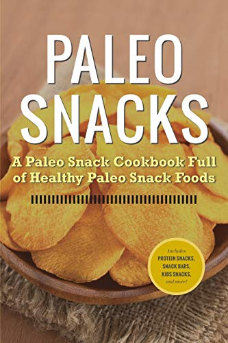 9781623151034: Paleo Snacks: A Paleo Snack Cookbook Full of Healthy Paleo Snack Foods