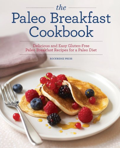 9781623151362: The Paleo Breakfast Cookbook: Delicious and Easy Gluten-Free Paleo Breakfast Recipes for a Paleo Diet