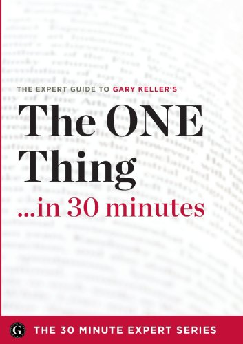 9781623151690: The One Thing in 30 Minutes - The Expert Guide to Gary Keller and Jay Papasan's Critically Acclaimed Book